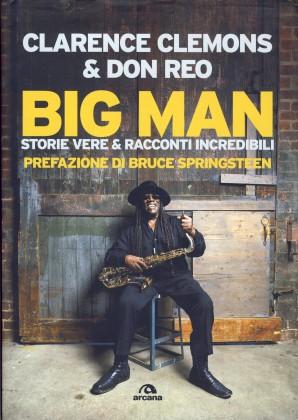 Big Man. Storie vere & racconti incredibili, di Clarence Clemons e Don Reo - Tradotto da: G. Marano; 2010, Arcana Editrice Roma