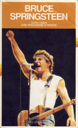 BRUCE SPRINGSTEEN, Tutti I Testi con Traduzione a Fronte, a cura di Massimo Cotto; 1992, (seconda edizione) Arcana Editrice Roma