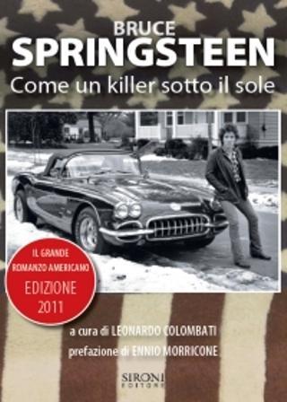 Bruce Springsteen. Come un killer sotto il sole - Il grande romanzo americano; di Leonardo Colombati; Edizione 2011; Editore Sironi