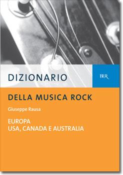 DIZIONARIO DELLA MUSICA ROCK, di Giuseppe Rausa; 2005, RCS Libri S.p.A. Milano