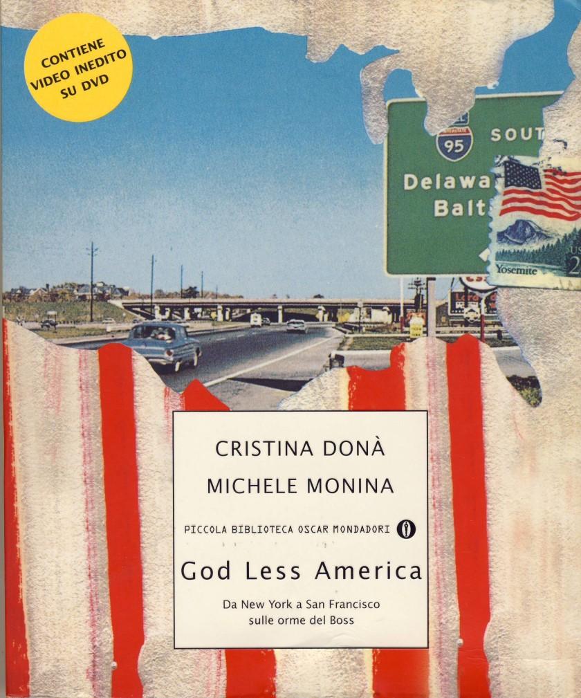 GOD LESS AMERICA: Da New York a San Francisco sulle orme del Boss, di Cristina Donà & Michele Monina; 2003, Piccola Biblioteca Oscar Mondatori, Milano