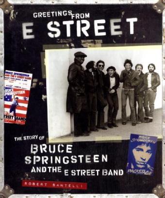 Greetings from E Street. La storia di Bruce Springsteen e della E Street Band, di Santelli Robert, traduttori: Bertoncelli R. - Zanetti F; 2006, Rizzoli Editore Milano