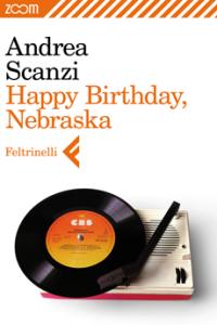 Happy Birthday, Nebraska, a cura di Andrea Scanzi, 2012, La Feltrinelli