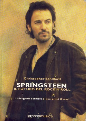 BRUCE SPRINGSTEEN, IL FUTURO DEL ROCK'N'ROLL, di Christopher Sandford, (trad. Stefania Cerchi) 2001, Arcana Editrice Roma