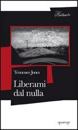 LIBERAMI DAL NULLA, di Tennessee Jones, traduzione di Matteo Colombo; 10/2006, Collana Badlands, Editore Quarup