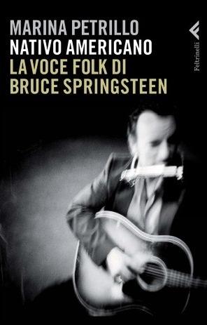 NATIVO AMERICANO, La Voce Folk Di Bruce Springsteen, di Marina Petrillo; 2010, Giangiacomo Feltrinelli Editore Milano