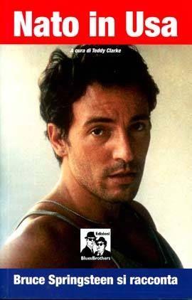 NATO IN USA. Bruce Springsteen si racconta, di Teddy Clarke; 2010; Edizione Blues Brothers Milano
