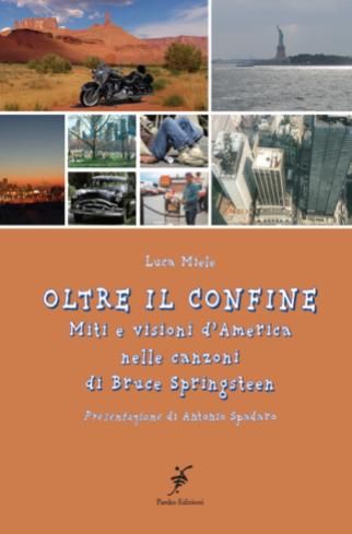 OLTRE IL CONFINE, Miti e visioni d'America nelle canzoni di Bruce Springsteen, di Luca Miele; 2006, Pardes Edizioni Bologna