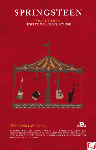 Springsteen. Spare parts. Testi commentati. 1973-2012, di Ermanno La Bianca, 2012, Arcana, 439 pag.