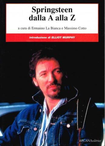 SPRINGSTEENDALL'A ALLA Z; a cura di Ermanno La Bianca e Massimo Cotto;Intoduzione di Elliott Murphy; 1999; Arcana