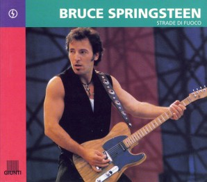 Bruce Springsteen – Strade di fuoco, di Cilia Eddy; 1998 Giunti Editore, Firenze
