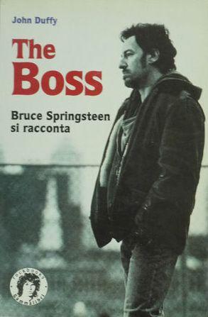 The Boss : Bruce Springsteen si racconta; di John Duffy; (Trad. di Marzia Mazzini) 1996; Kaos Milano - 168 p.