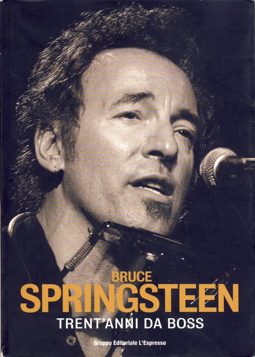 BRUCE SPRINGSTEEN, Trent' Anni da Boss, di Claudio Mapelli, foto di Giovannia Canitano; 2005, Gruppo Editoriale L'Expresso Roma