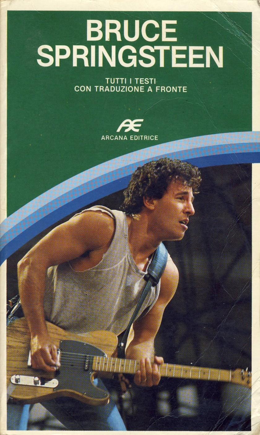 BRUCE SPRINGSTEEN, Tutti I Testi Con Traduzione a Fronte, a cura di Massimo Cotto; 1988, (seconda edizione) Arcana Editrice Roma