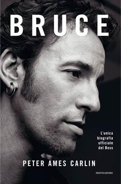Peter Ames Carlin, Bruce, Mondadori, 515 pagine, 22 €.