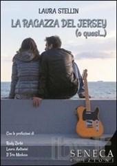 La ragazza del Jersey (o quasi) di Stellin Laura (Prezzo di copertina € 9,95 ) Dati2013, 96 p. EditoreSeneca Edizioni
