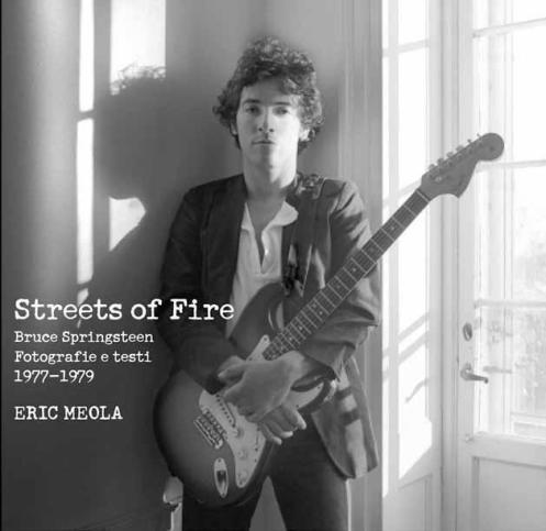 Streets of fire Bruce Springsteen, fotografie e testi 1977 – 1979 di Eric Meola - Adriano Salani Editore S.p.A. -  64 pagine - 2013