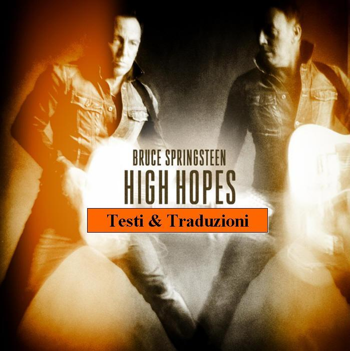 High Hopes Bruce Springsteen Testi E Traduzione Pink