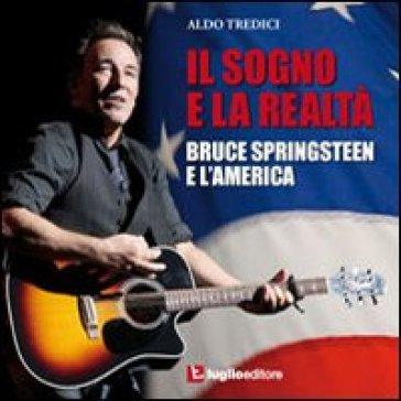 Il sogno e la realtà. Bruce Springsteen e l'America di Aldo Tredici, editore Luglio (Trieste) – Gennaio 2014