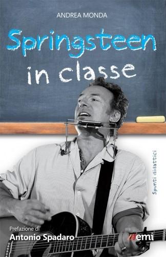 Springsteen in classe. Spunti didattici a partire dalle canzoni del Boss – 12 mag 2016 di Andrea Monda - Editore: EMI