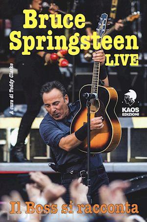 Bruce Springsteen Live - di T. Clarke - Editore Kaos - 2016