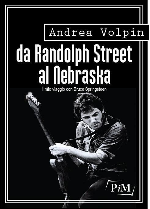 Da Randolph Street al Nebraska - Il mio viaggio con Bruce Springsteen