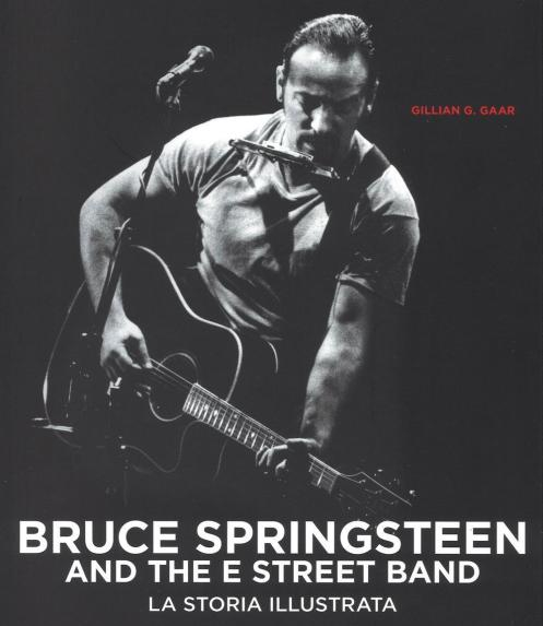 Bruce Springsteen and the E Street Band - La storia illustrata - Autore: Gaar Gillian G. - Editore: Il Castello - 2016