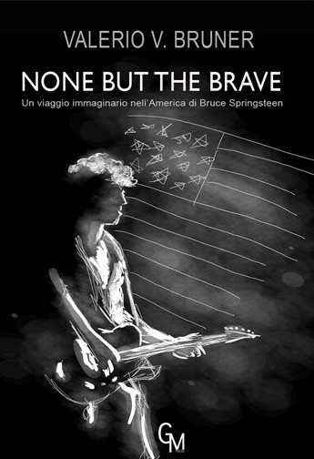 NONE BUT THE BRAVE – Valerio V. Bruner - Editore: GM Press - 2016